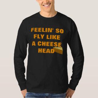 FEELIN' SO FLY LIKE A CHEESE HEAD T-Shirt