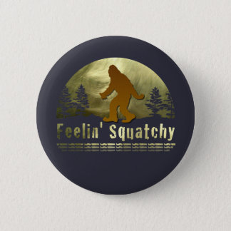 Feelin' Squatchy Pinback Button