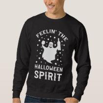Feelin The Halloween Spirit Funny Halloween Gift Sweatshirt