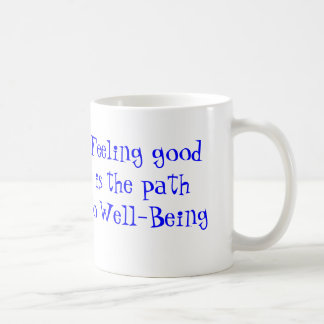 Feeling Good is the Path to Well-Being Coffee Mug