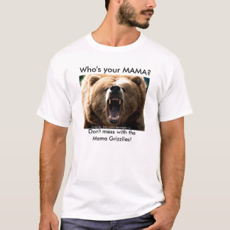 Feeling_Grizzly, Who's your MAMA?, Don't mess w... T-Shirt