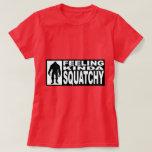 FEELING KINDA SQUATCHY- Finding Bigfoot Hipster T-Shirt