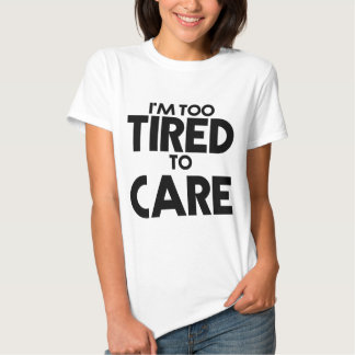 Feeling Lazy - Too Tired To Care, White T-shirt