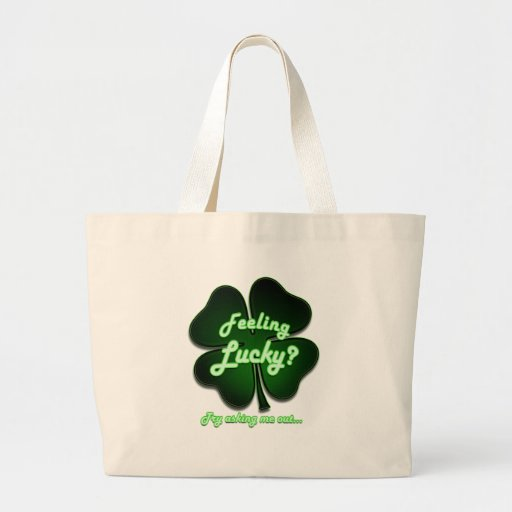 Feeling Lucky? Try asking me out Bags