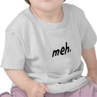 Feeling Meh today? Shirt
