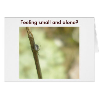 Feeling small and alone? Card