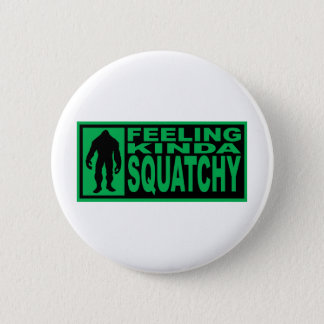 Feeling Squatchy Gear - Finding Bigfoot Button
