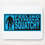 Feeling Squatchy Gear - Finding Bigfoot Mousepad