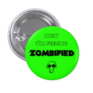 Feeling zombified 1 inch round button