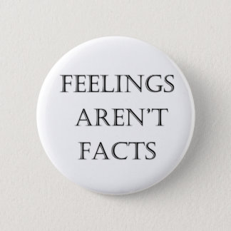 Feelings Aren't Facts Pinback Button