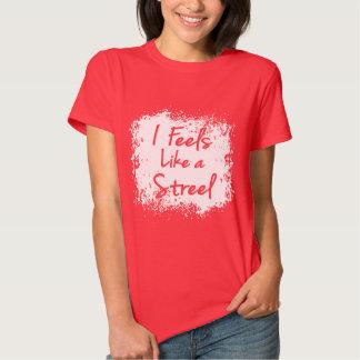 Feels Like a Streel Tee Shirt