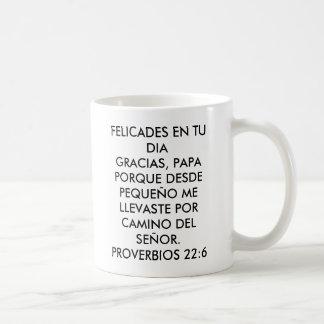 FELICADES EN TU DIAGRACIAS, PAPA PORQUE DESDE P... COFFEE MUG