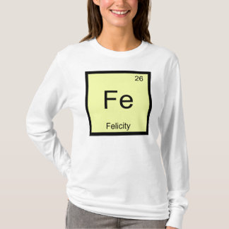 Felicity Name Chemistry Element Periodic Table T-Shirt