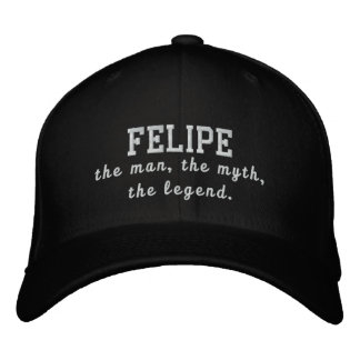 Felipe the man, the myth, the legend embroidered baseball caps