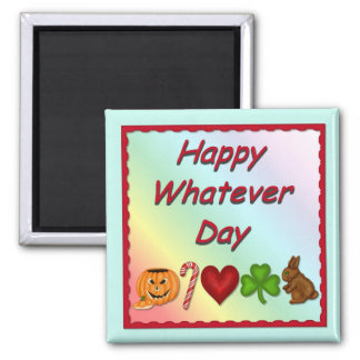 Feliz cualquier día imán cuadrado