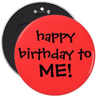 """¡""""feliz cumpleaños a MÍ! """"botón Pin Redondo De 6 Pulgadas"""