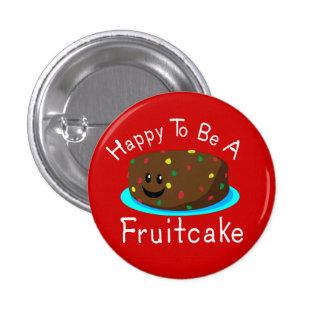 Feliz de ser un Fruitcake Pin Redondo De 1 Pulgada
