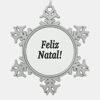 Feliz Natal! Merry Christmas in Portuguese bf Snowflake Pewter Christmas Ornament