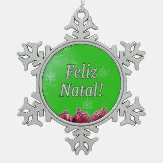 Feliz Natal! Merry Christmas in Portuguese wf Snowflake Pewter Christmas Ornament
