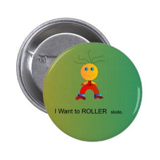 Feliz quiere al botón de Rollerskate>Children Pin Redondo De 2 Pulgadas