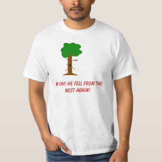 Fell From The Nest! T Shirt