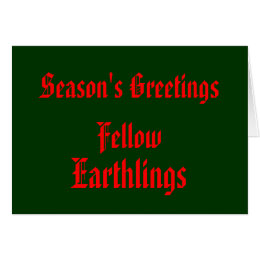"""""""Fellow Earthlings"""" Funny Red/DarkGreen Merry Xmas Card"""