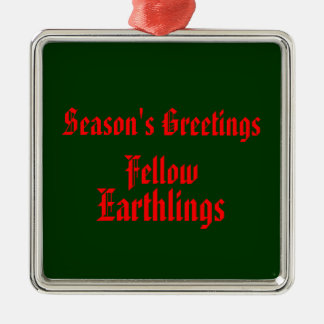 """""""Fellow Earthlings"""" Funny Red/DarkGreen Merry Xmas Metal Ornament"""