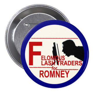 Felonious Flash Traders for Romney Pinback Button