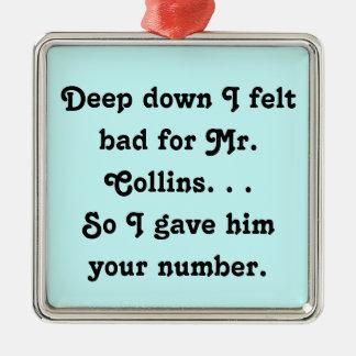 Felt Bad for Mr. Collins Design Metal Ornament