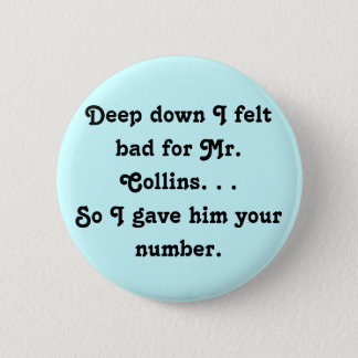 Felt Bad for Mr. Collins Design Pinback Button