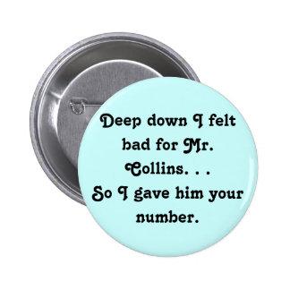 Felt Bad for Mr. Collins Design Pinback Button