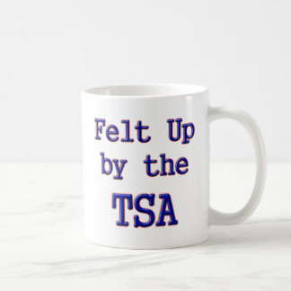 Felt Up by the TSA Coffee Mug