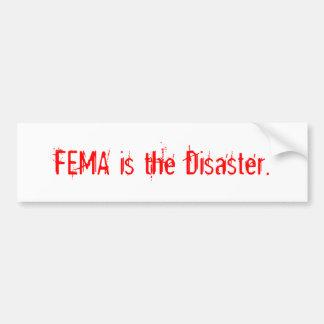 fEMA IS THE DISASTER. -BUMPER Bumper Sticker