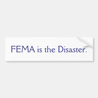 FEMA IS THE DISASTER. -BUMPER CAR BUMPER STICKER