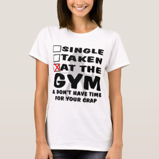 Female Single Taken At The Gym And Don't Have Time T-Shirt