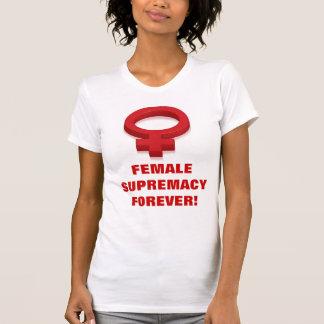 FEMALE SUPREMACY FOREVER! T-Shirt