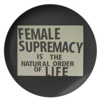 FEMALE SUPREMACY IS THE NATURAL ORDER OF LIFE PLATE