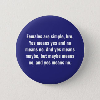 Females Are Simple, Bro. Yes Means … Button