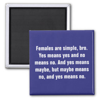 Females Are Simple, Bro. Yes Means … Magnet