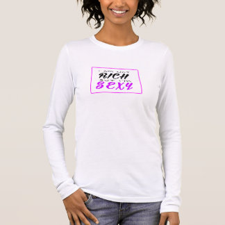 "Feminine shirt/woman to suéter - ""rich&sexy "" long sleeve T-Shirt"