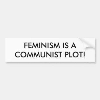 FEMINISM IS A COMMUNIST PLOT! BUMPER STICKER