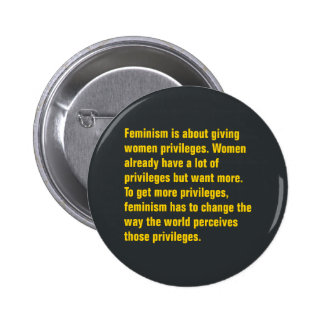 Feminism Is About Giving Women Privileges … Pinback Button