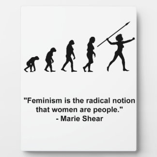 Feminism is the radical notion plaque