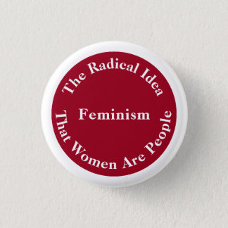 Feminism - Radical Idea that Women Are People Pinback Button