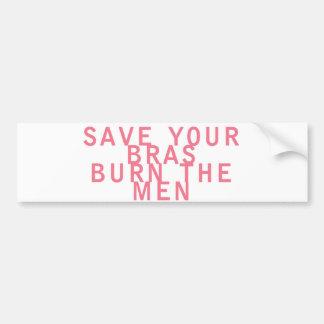 Feminism Save your Bras Burn the Men Funny Bumper Sticker