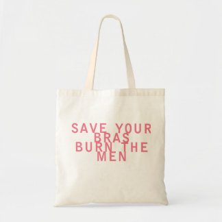 Feminism Save your Bras Burn the Men Funny Tote Bag