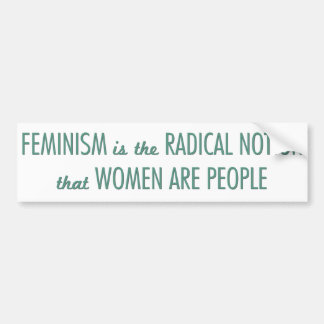 Feminism: The Radical Notion that Women are People Bumper Sticker