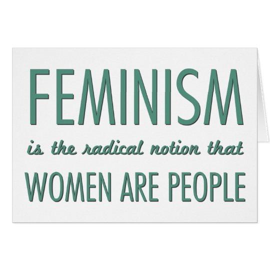 Feminism: The Radical Notion that Women are People Card