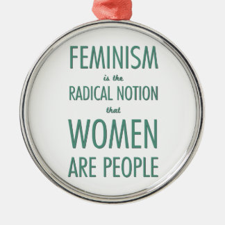 Feminism: The Radical Notion that Women are People Metal Ornament