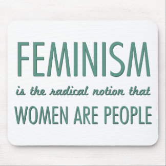 Feminism: The Radical Notion that Women are People Mouse Pad